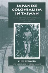 Japanese Colonialism in Taiwan: Land Tenure, Development, and Dependency, 1895-1945 - Ka, Chih-Ming / Mintz, Sidney W.