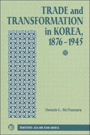 Trade and Transformation in Korea, 1876-1945 - Dennis Mcnamara, Preface by Dennis L. McNamara