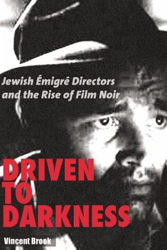 Driven to Darkness: Jewish Emigre Directors and the Rise of Film Noir - Brook, Vincent