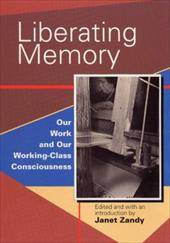 Liberating Memory: Our Work and Our Working-Class Consciousness - Zandy, Janet