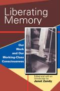 Liberating Memory: Our Work and Our Working-Class Consciousness