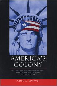 America's Colony: The Political and Cultural Conflict between the United States and Puerto Rico - Pedro A Malavet