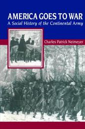 America Goes to War: A Social History of the Continental Army - Neimeyer, Charles Patrick / Rancour-Laferriere, Daniel
