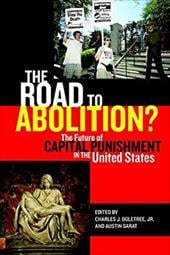 The Road to Abolition?: The Future of Capital Punishment in the United States - Ogletree, Charles J., Jr. / Sarat, Austin