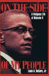 On the Side of My People: A Religious Life of Malcolm X - DeCaro, Louis A., Jr.
