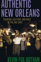 Authentic New Orleans: Tourism, Culture, and Race in the Big Easy - Gotham, Kevin Fox