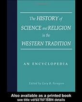 The History of Science and Religion in the Western Tradition: An Encyclopedia - Ferngren, Gary B. / Larson, Edward J. / Amundsen, Darrel W.