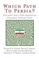 Which Path to Persia? - Kenneth M. Pollack; Daniel L. Byman; Martin S. Indyk; Suzanne Maloney