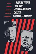 Reflections on the Cuban Missile Crisis: Revised to Include New Revelations from Soviet & Cuban Souces