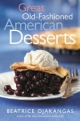 Great Old-fashioned American Desserts - Beatrice Ojakangas