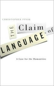 The Claim of Language: A Case for the Humanities - Christopher Fynsk