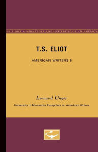 T.S. Eliot - American Writers 8: University of Minnesota Pamphlets on American Writers - Leonard Unger