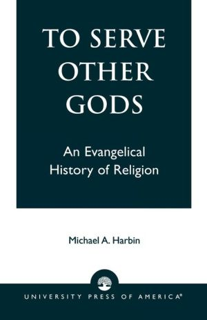 To Serve Other Gods: An Evangelical History of Religion