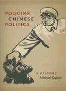 Policing Chinese Politics: A History