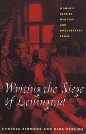 Writing the Siege of Leningrad: Womens Diaries Memoirs and Documentary Prose - Perlina, Nina / Simmons, Cynthia