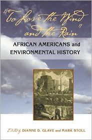 To Love the Wind and the Rain: African Americans and Environmental History - Dianne D. Glave (Editor), Mark Stoll (Editor)