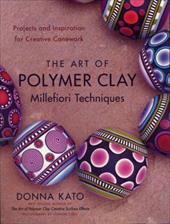 The Art of Polymer Clay Millefiori Techniques: Projects and Inspiration for Creative Canework - Kato, Donna / Ezell, Vernon