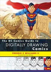 The DC Comics Guide to Digitally Drawing Comics - Williams, Freddie E. / Bolland, Brian