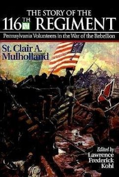 The Story of the 116th Regiment, Pennsylvania Volunteers in the War of the Rebellion - Kohl, Lawrence