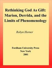 Rethinking God as Gift: Marion, Derrida, and the Limits of Phenomenology - Horner, Robyn