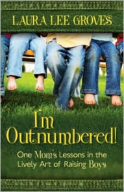 I'm Outnumbered!: One Mom's Lessons in the Lively Art of Raising Boys - Laura Lee Groves