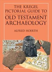 The Kregel Pictorial Guide to Old Testament Archaeology: An Exploration of the History of Civilizations of Bible Times - Hoerth, Alfred