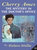 Cherry Ames, The Mystery in the Doctor's Office - Wells, Helen