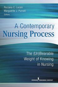 A Contemporary Nursing Process: The (Un)Bearable Weight of Knowing in Nursing - Rozzano C. Locsin (Editor), Marguerite Purnell (Editor)