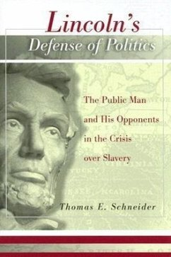 Lincoln's Defense of Politics: The Public Man and His Opponents in the Crisis Over Slavery - Schneider, Thomas E.