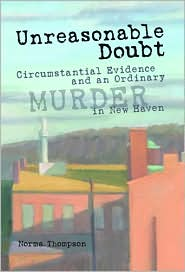 Unreasonable Doubt: Circumstantial Evidence and an Ordinary Murder in New Haven - Norma Thompson