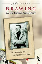 Drawing to an Inside Straight: The Legacy of an Absent Father - Varon, Jodi