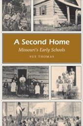A Second Home: Missouri's Early Schools - Thomas, Sue