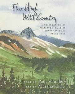 This High, Wild Country: A Celebration of Waterton-Glacier International Peace Park - Schullery, Paul