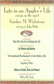 Late in an Angler's Life: Essays on the Sport - Gordon M. Wickstrom, John M. Betts