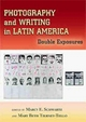 Photography and Writing in Latin America - Marcy E. Schwartz; Mary Beth Tierney-Tello