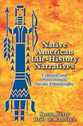 Native American Life-History Narratives: Colonial and Postcolonial Navajo Ethnography - Brill De Ramrez, Susan Berry
