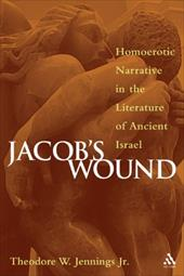 Jacob's Wound: Homoerotic Narrative in the Literature of Ancient Israel - Jennings, Theodore W., Jr.