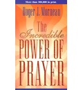 The Incredible Power of Prayer - Roger J Morneau