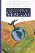 Staying Vertical: A Spiritual Tool Kit for Christ-Centered Living in an Out-Of-Balance World