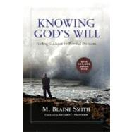 Knowing God's Will : Finding Guidance for Personal Decisions - Smith, M. Blaine