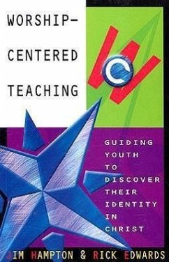 Worship-Centered Teaching: Guiding Youth to Discover Their Identity in Christ - Herausgeber: Hampton, Jim