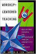 Worship-Centered Teaching: Guiding Youth to Discover Their Identity in Christ