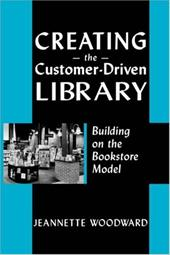 Creating the Customer Driven - Woodward, Jeannette A.