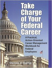 Take Charge of Your Federal Career: A Practical, Action-Oriented Career Management Workbooks for Federal Employees - Dennis V. Damp, Sabrina Damp (Editor), Contribution by Jumpeter Chuck