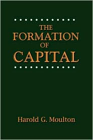 The Formation Of Capital - Harold Glenn Moulton, Foreword by Norman G. Kurland