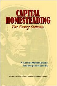 Capital Homesteading for Every Citizen: A Just Free Market Solution for Saving Social Security - Norman G. Kurland, Michael D. Greaney, Dawn K. Brohawn