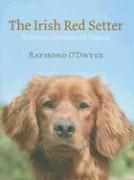 The Irish Red Setter: Its History, Character and Training