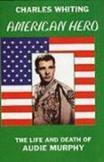 Whiting, Charles: American Hero. the Life and Death of Audie Murphy