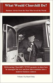 What Would Churchill Do?: Business Advice from the Man Who Saved the World - Stuart Finlay