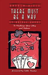 There Must Be a Way: 52 Bridge Hands to Challenge Your Play and Defense - Diosy, Andrew